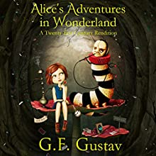Alice's Adventures in Wonderland: A Twenty-First Century Rendition Audiobook by G.F. Gustav Narrated by Cory Fox