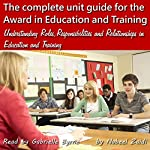 The Complete Unit Guide for the Award in Education and Training: Understanding Roles, Responsibilities and Relationships in Education and Training, Volume 1 | Nabeel Zaidi