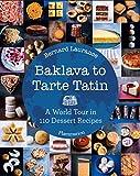 Bernard Laurance Baklava to Tarte Tatin: A World Tour in 110 Dessert Recipes