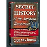 Secret History of the American Revolution: An Account of the Conspiracies of Benedict Arnold and Numerous Others...