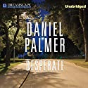 Desperate (       UNABRIDGED) by Daniel Palmer Narrated by Peter Berkrot
