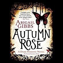 Autumn Rose: A Dark Heroine Novel (       UNABRIDGED) by Abigail Gibbs Narrated by Josie Dunn
