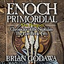 Enoch Primordial: Chronicles of the Nephilim (Volume 2) Audiobook by Brian Godawa Narrated by Brian Godawa
