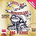 Lights Out in Wonderland Audiobook by D.B.C Pierre Narrated by William Rycroft