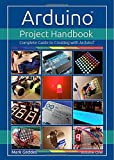 Arduino Project Handbook: Volume one: Complete Guide to Creating with the Arduino