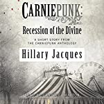 Carniepunk: Recession of the Divine | Hillary Jacques