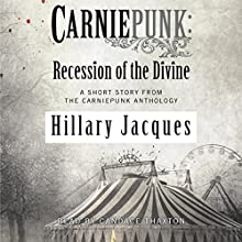 Carniepunk: Recession of the Divine (       UNABRIDGED) by Hillary Jacques Narrated by Candace Thaxton