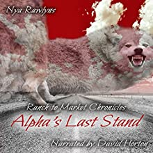 Alpha's Last Stand: Ranch to Market Chronicles, Book 3 Audiobook by Nya Rawlyns Narrated by David Leland Horton