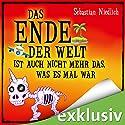 Das Ende der Welt ist auch nicht mehr das, was es mal war Hörbuch von Sebastian Niedlich Gesprochen von: Matthias Keller