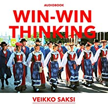 Win-Win Thinking: Using the Win-Win Return of Karelia as a Case Study (       UNABRIDGED) by Veikko Saksi Narrated by Joe Farinacci
