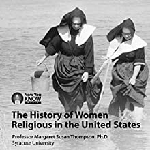 The History of Women Religious in the United States Lecture by Prof. Margaret Susan Thompson PhD Narrated by Prof. Margaret Susan Thompson PhD