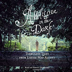 A Whisper in the Dark: Turbulent Tales from Louisa May Alcott | [Louisa May Alcott]