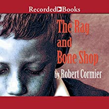 The Rag and Bone Shop (       UNABRIDGED) by Robert Cormier Narrated by Scott Shina
