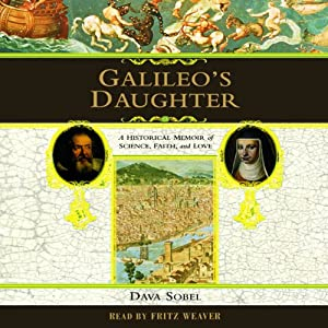 Galileo's Daughter: A Historical Memoir of Science, Faith, and Love | [Dava Sobel]