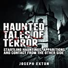 Haunted Tales of Terror: Startling Hauntings, Apparitions, and Contact from the Other Side Hörbuch von Joseph Exton Gesprochen von: Michael Goldsmith