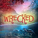Wrecked Audiobook by Elle Casey Narrated by Arielle DeLisle