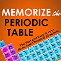 Memorize the Periodic Table: The Fast and Easy Way to Memorize Chemical Elements (       UNABRIDGED) by Kyle Buchanan, Dean Roller Narrated by Dean Roller