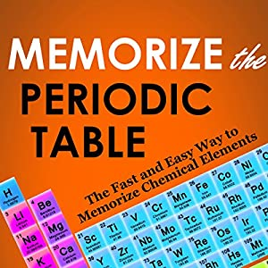 Memorize the Periodic Table: The Fast and Easy Way to Memorize Chemical Elements | [Kyle Buchanan, Dean Roller]