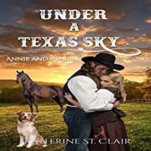 Under a Texas Sky - Annie and Patrick Audiobook by Katherine St. Clair Narrated by Eva R. Marienchild
