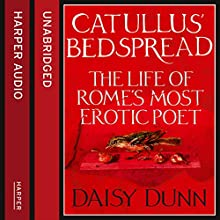 Catullus' Bedspread: The Life of Rome's Most Erotic Poet Audiobook by Daisy Dunn Narrated by Mike Grady
