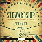 Stewardship: Choosing Service over Self-Interest | Peter Block