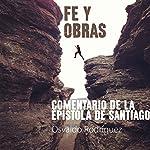 Fe Y Obras: Commentario De La Epistola De Santiago [Faith and Works: Review of the Epistle of James] | Osvaldo Rodriguez