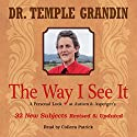 The Way I See It: A Personal Look at Autism & Asperger's: 32 New Subjects Revised & Expanded Audiobook by Temple Grandin Narrated by Colleen Patrick