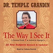 The Way I See It: A Personal Look at Autism & Asperger's: 32 New Subjects Revised & Expanded | Livre audio Auteur(s) : Temple Grandin Narrateur(s) : Colleen Patrick