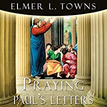 Praying Paul's Letters: Praying the Scriptures (       UNABRIDGED) by Elmer Towns Narrated by Larry Wayne