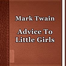 Advice to Little Girls (       UNABRIDGED) by Mark Twain Narrated by Anastasia Bertollo