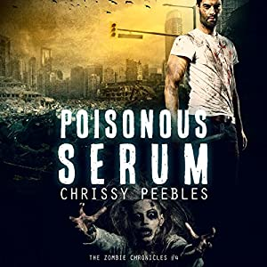 The Zombie Chronicles, Book 4: Poisonous Serum, Apocalypse Infection Unleashed (Volume 4) | [Chrissy Peebles]