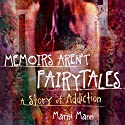Memoirs Aren't Fairytales: A Story of Addiction Audiobook by Marni Mann Narrated by Arden Hammersmith