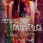 Memoirs Aren't Fairytales: A Story of Addiction Hörbuch von Marni Mann Gesprochen von: Arden Hammersmith