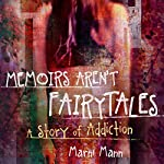 Memoirs Aren't Fairytales: A Story of Addiction | Marni Mann
