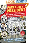 Party Like a President: True Tales of...