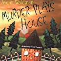 Murder Plays House: Mommy-Track Mystery, Book 5 (       UNABRIDGED) by Ayelet Waldman Narrated by Christine Marshall