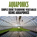 Aquaponics: Simple Guide to Growing Vegetables Using Aquaponics | Alex Allen