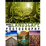 Improve Your Landscape Photography (Improve Your Photography Book 5) ~ Jim Harmer