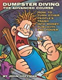 Dumpster Diving: The Advanced Course: How to Turn Other People's Trash Into Money, Publicity, and Power
