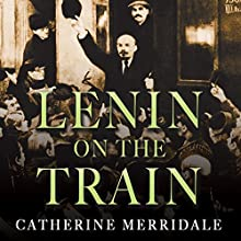 Lenin on the Train Audiobook by Catherine Merridale Narrated by Gordon Griffin