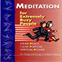 Meditation for Extremely Busy People: Fifth and sixth presentation Audiobook by Brahma Kumaris Narrated by  Sister Jayanti, Mike George
