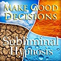 Make Good Decisions Subliminal Affirmations: Be Responsible, Solfeggio Tones, Binaural Beats, Self Help Meditation Hypnosis