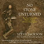 No Stone Unturned: The True Story of the World's Premier Forensic Investigators | Steve Jackson