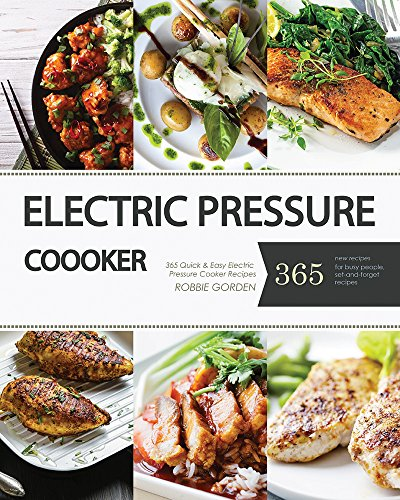 Pressure Cooker: Top 365 Quick & EasyPressure Cooker Recipes of All Time (Crock Pot, Crock Pot Recipes, Crock Pot Cookbook, Slow Cooker, Pressure Cooker, Slow Cooker Recipes, Slow Cookin) by Robbie Gorden