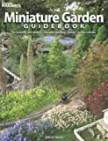 Miniature Garden Guidebook: For Beautiful Rock Gardens, Container Plantings, Bonsai, Garden Railways