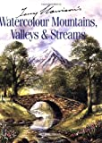 Terry Harrison's Watercolour Mountains, Valleys & Streams