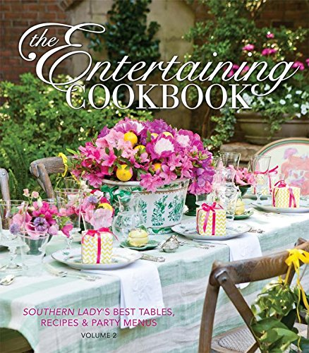 The Entertaining Cookbook- Volume 2: Make Every Occasion Special and Remembered