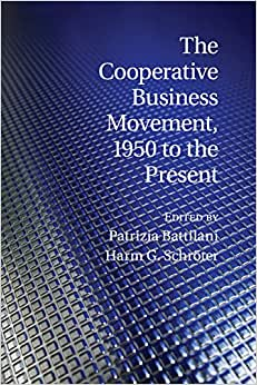 The Cooperative Business Movement, 1950 To The Present (Comparative Perspectives In Business History)
