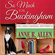 So Much for Buckingham: The Camilla Randall Mysteries, Book 5 Audiobook by Anne R. Allen Narrated by Anne R. Allen, CS Perryess