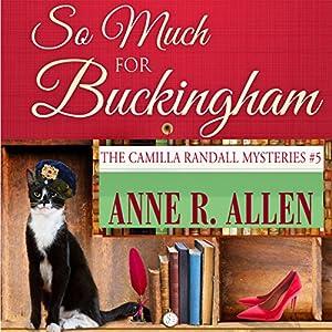 So Much for Buckingham: The Camilla Randall Mysteries, Book 5 Hörbuch von Anne R. Allen Gesprochen von: Anne R. Allen, CS Perryess